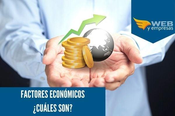 Cuáles son los Factores Económicos